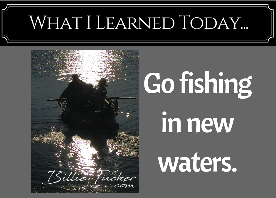 Lessons Learned:  Go fish in new waters