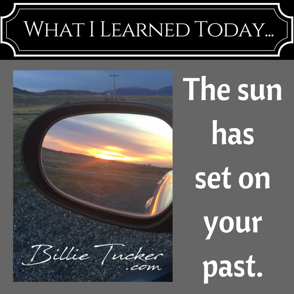 Lessons Learned:  The sun has set on your past